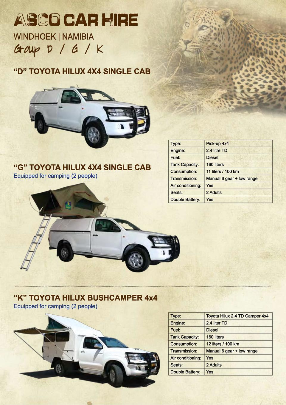 Type   Pick-up 4x4  Engine   2.4 litre TD  Fuel   Diesel  Tank Capacity   160 liters  Consumption   11 liters   100 km  Tr...