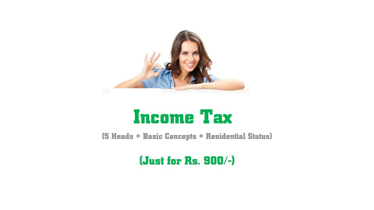 Income Tax  5 Heads   Basic Concepts   Residential Status    Just for Rs. 900 -