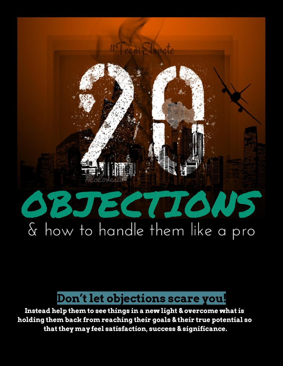Don   t let objections scare you  Instead help them to see things in a new light   overcome what is holding them back ...