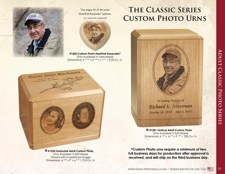 See pages 34-35 for more HeartFelt Keepsake   options. U.S. Patent No. D622,024  The Classic Series Custom Photo Urns  Ad...