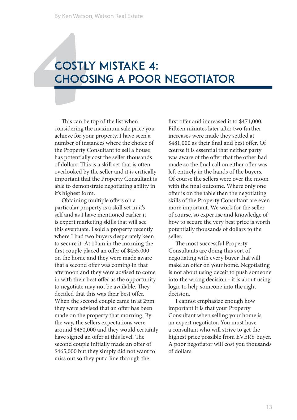 4  By Ken Watson, Watson Real Estate  Costly Mistake 4  Choosing a poor negotiator  This can be top of the list when consi...