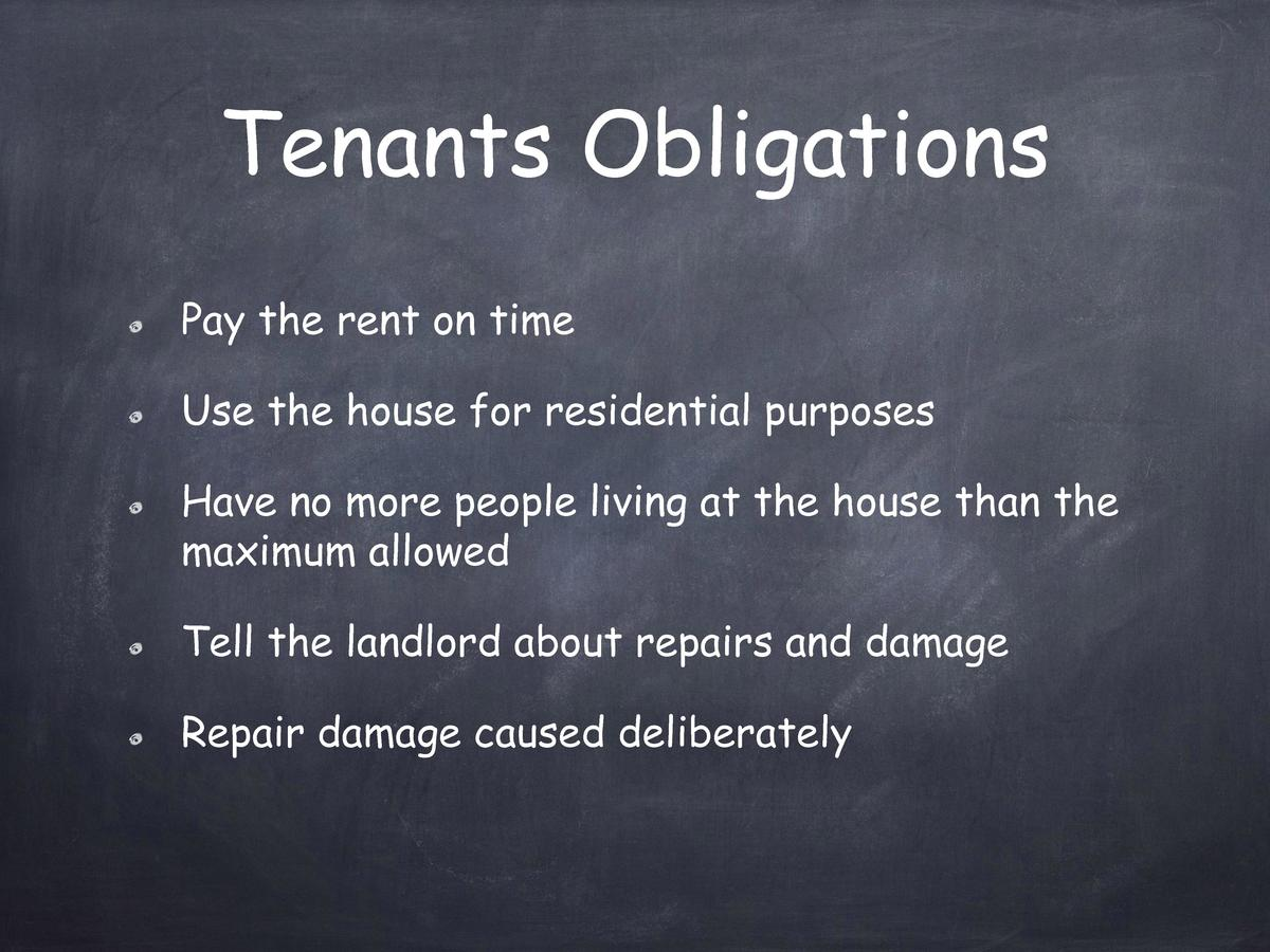 Tenants Obligations Pay the rent on time Use the house for residential purposes Have no more people living at the house th...