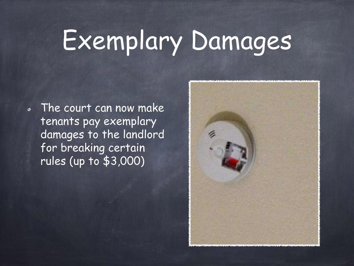 Exemplary Damages The court can now make tenants pay exemplary damages to the landlord for breaking certain rules  up to  ...