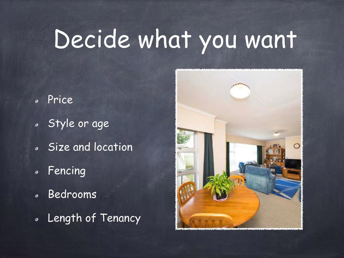 Decide what you want Price Style or age Size and location Fencing Bedrooms Length of Tenancy