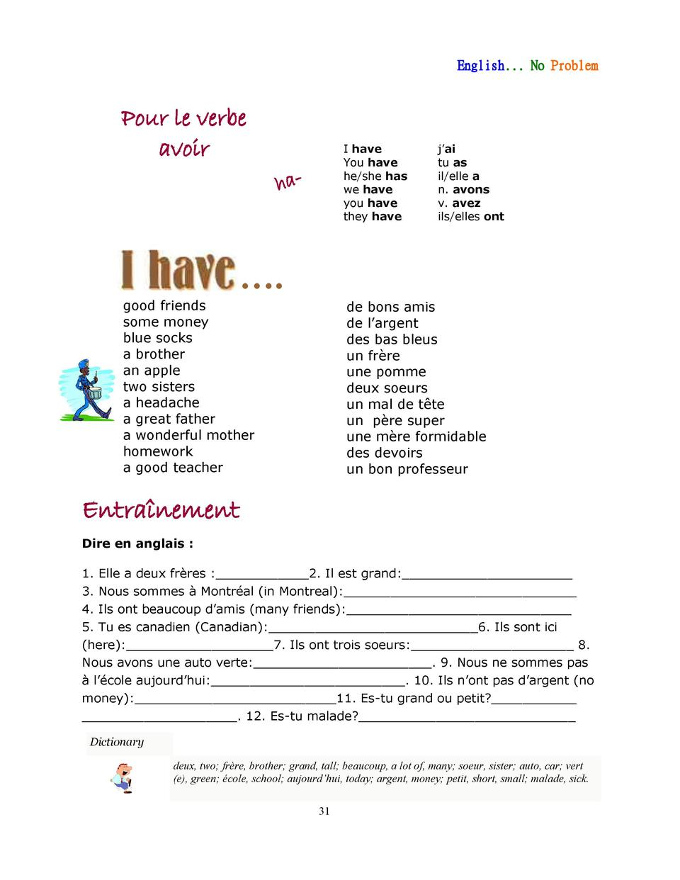English... No Problem  Pour le verbe avoir  I have You have he she has we have you have they have  ha-  j   ai tu as il el...