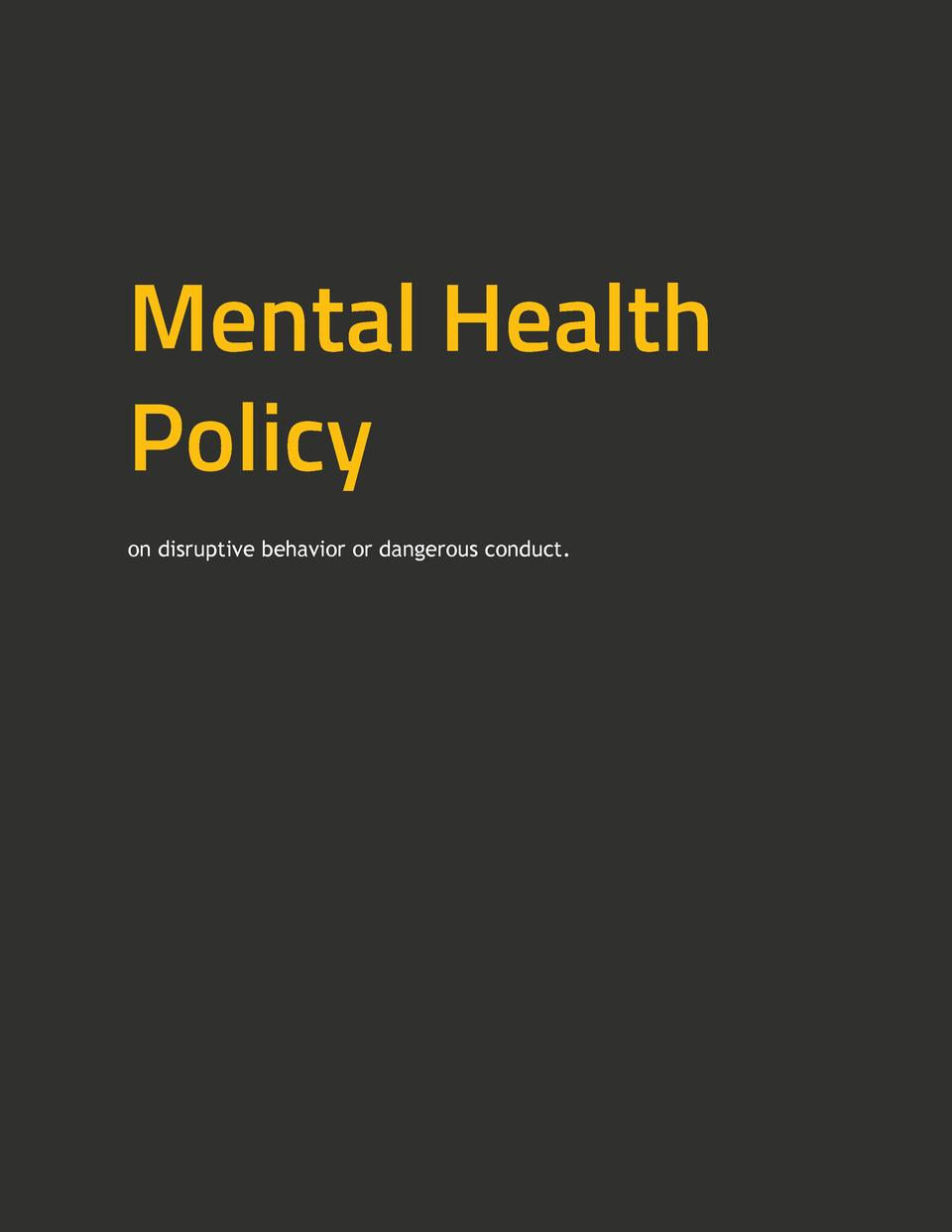 Mental Health Policy on disruptive behavior or dangerous conduct.