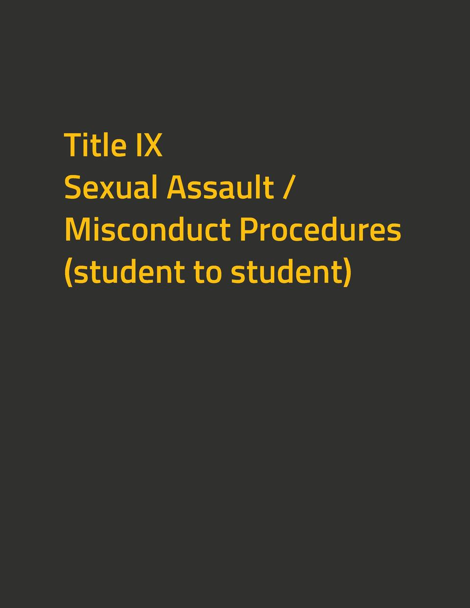 Title IX Sexual Assault   Misconduct Procedures  student to student