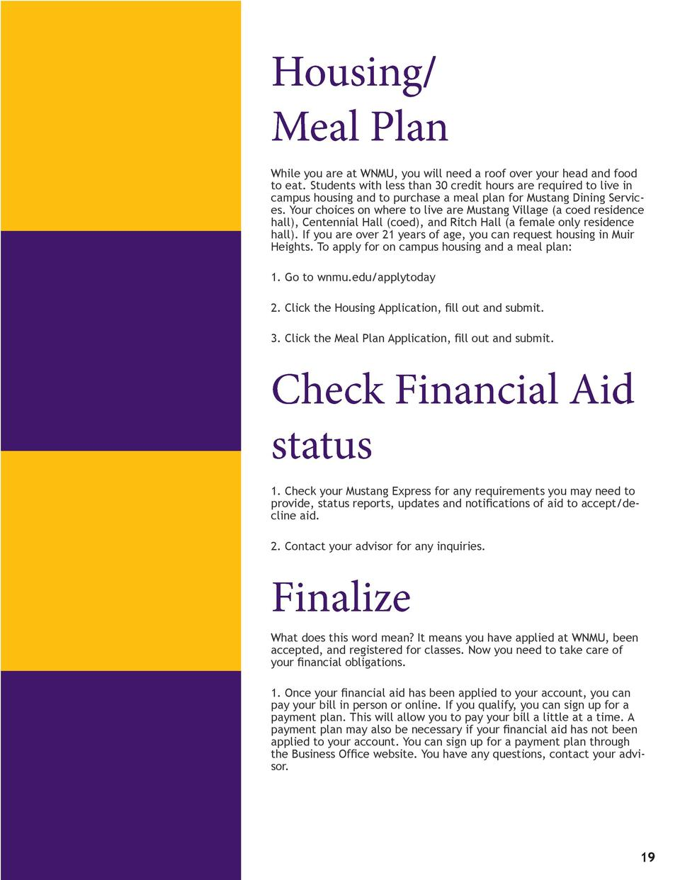 Housing  Meal Plan While you are at WNMU, you will need a roof over your head and food to eat. Students with less than 30 ...