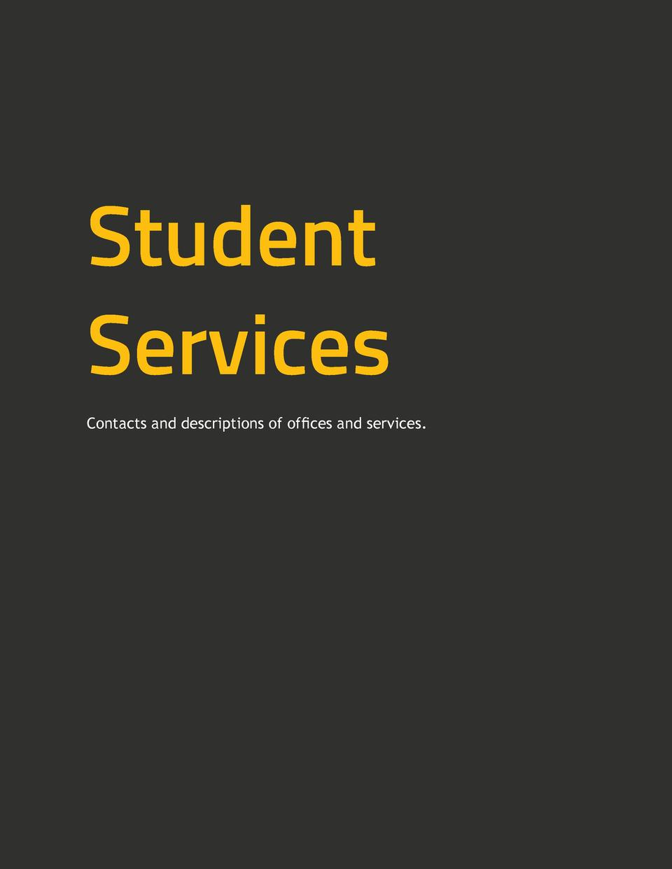Student Services Contacts and descriptions of offices and services.