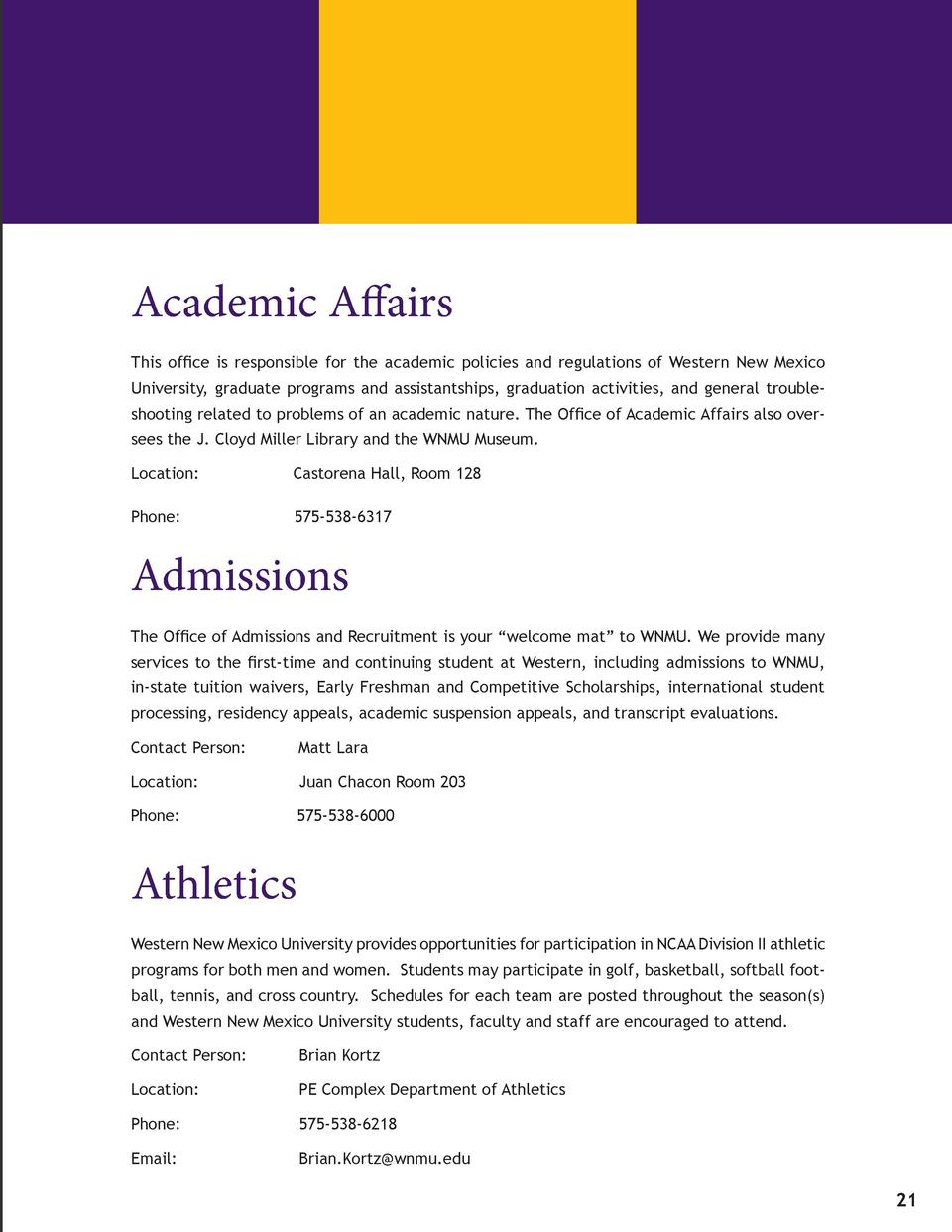 Academic Affairs This office is responsible for the academic policies and regulations of Western New Mexico University, gr...