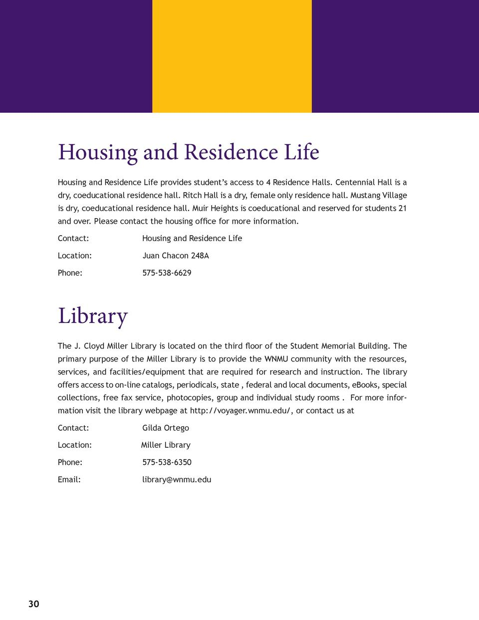 Housing and Residence Life Housing and Residence Life provides student   s access to 4 Residence Halls. Centennial Hall...