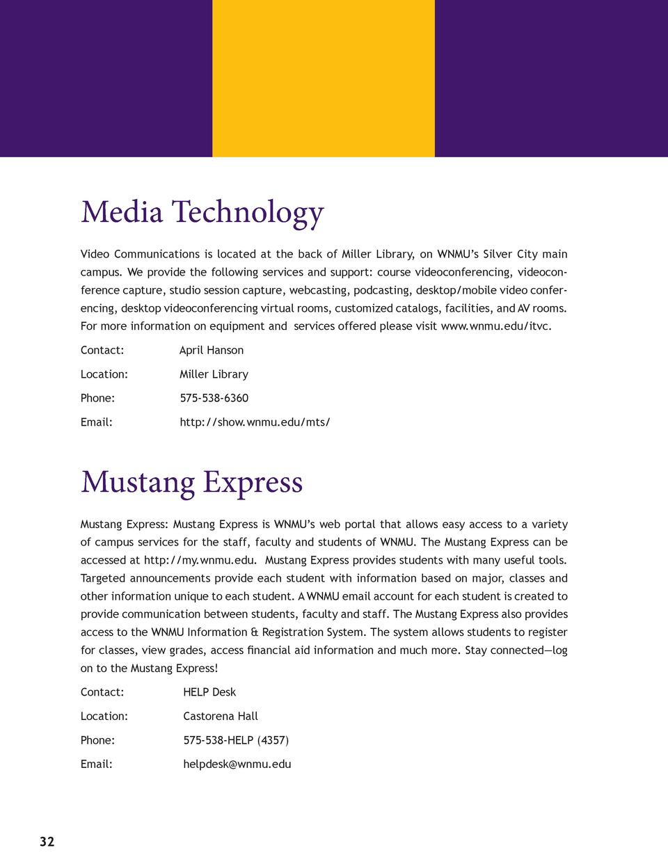 Media Technology Video Communications is located at the back of Miller Library, on WNMU   s Silver City main campus. We...