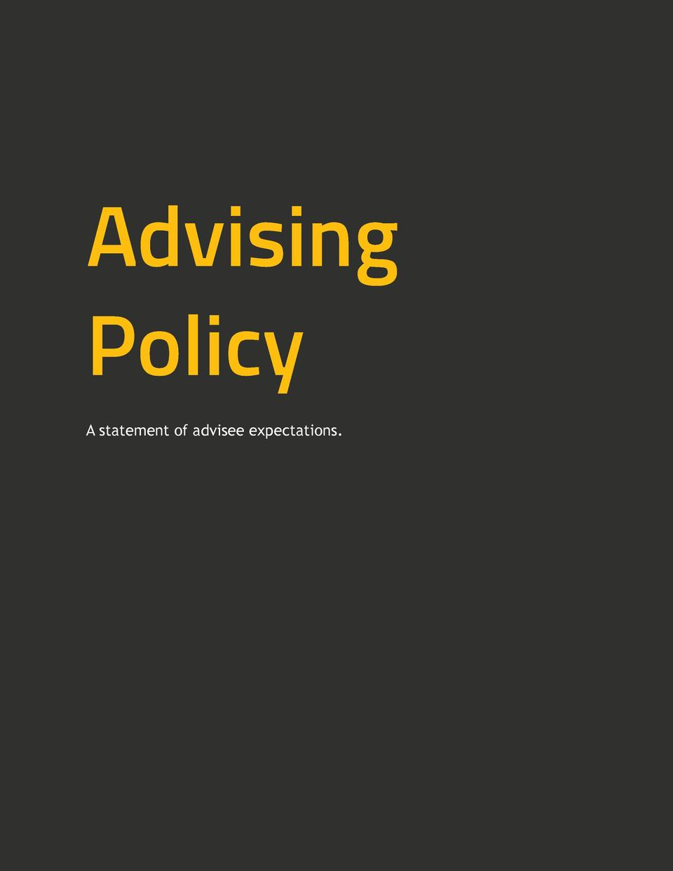 Advising Policy A statement of advisee expectations.