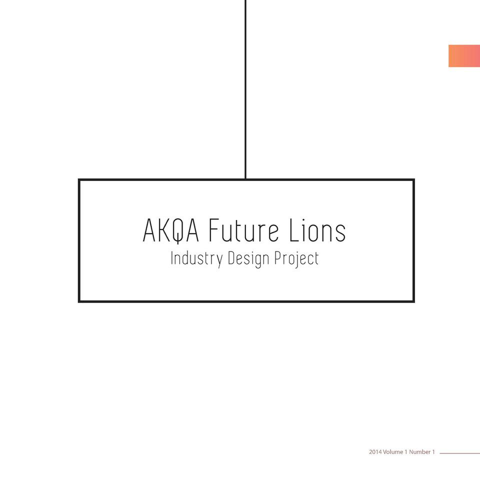 5  AKQA Future Lions Industry Design Project  2014 Volume 1 Number 1