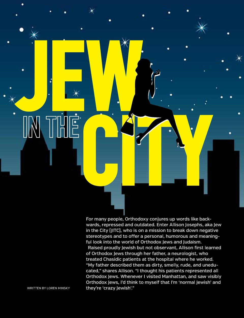 JEW CITY WRITTEN BY LOREN MINSKY  For many people, Orthodoxy conjures up words like backwards, repressed and outdated. Ent...