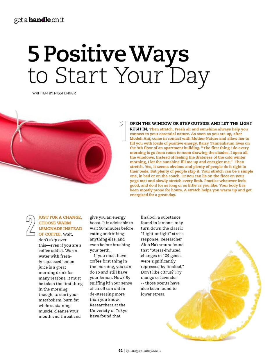 5 Positive Ways to Start Your Day WRITTEN BY NISSI UNGER  1 2  JUST FOR A CHANGE, CHOOSE WARM LEMONADE INSTEAD OF COFFEE. ...