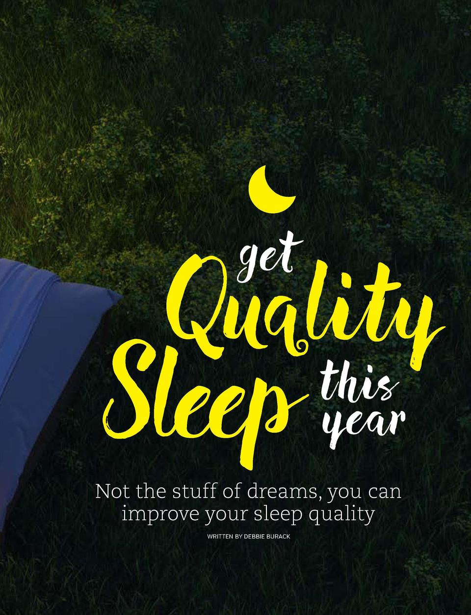 get  Quality this  Sleep year  CREDIT TO GO IN THERE  CREDIT TO GO IN THERE  Not the stuff of dreams, you can improve your...
