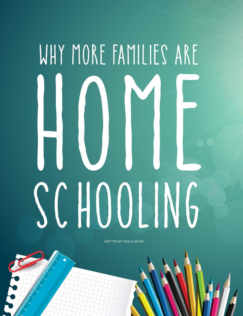 Why More Families Are  Home schooling WRITTEN BY CHAYA ADLER  September calls to mind children preparing their freshly-sta...