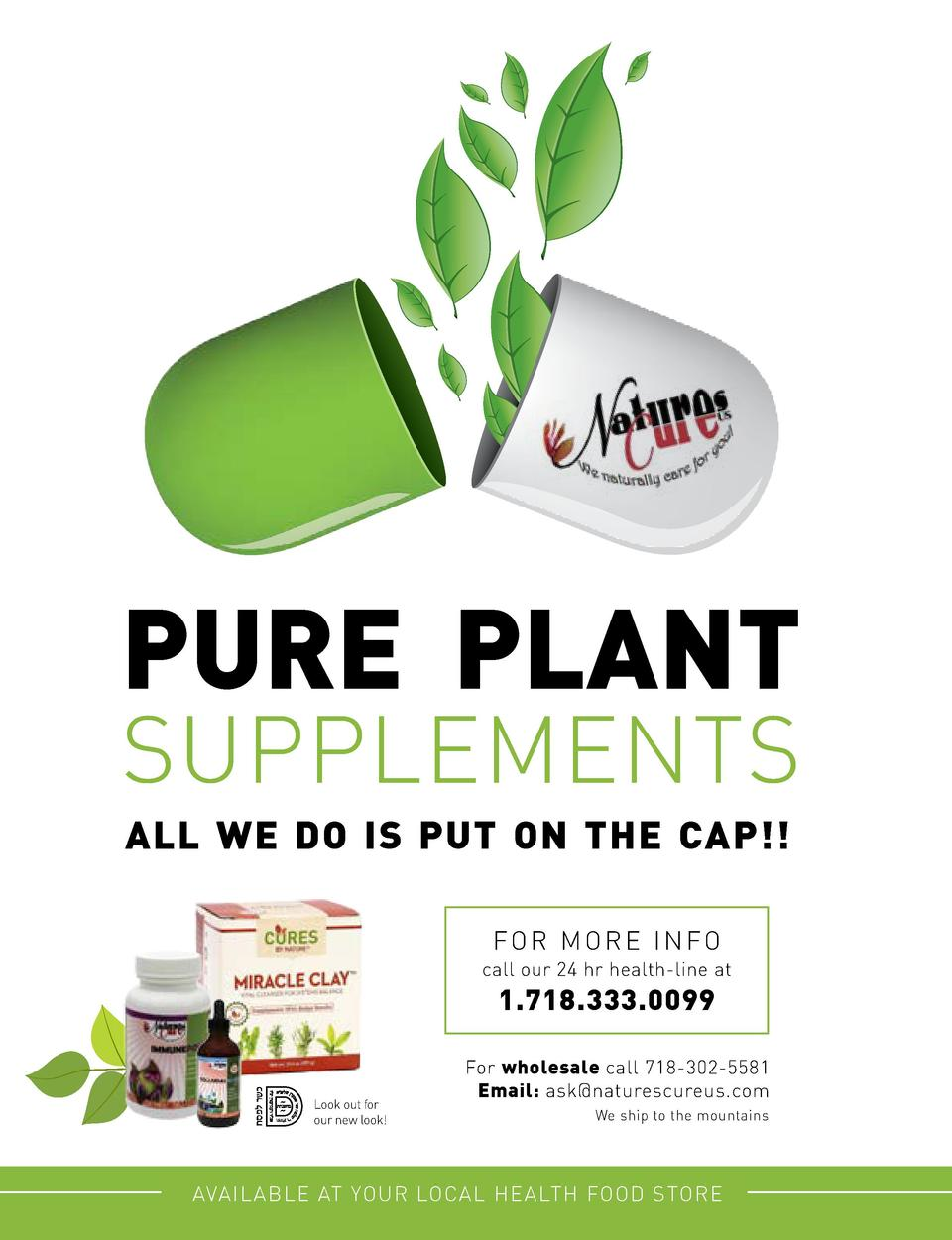 PURE PLANT SUPPLEMENTS ALL WE DO IS PUT ON THE CAP   FOR MORE INFO call our 24 hr health-line at                         1...
