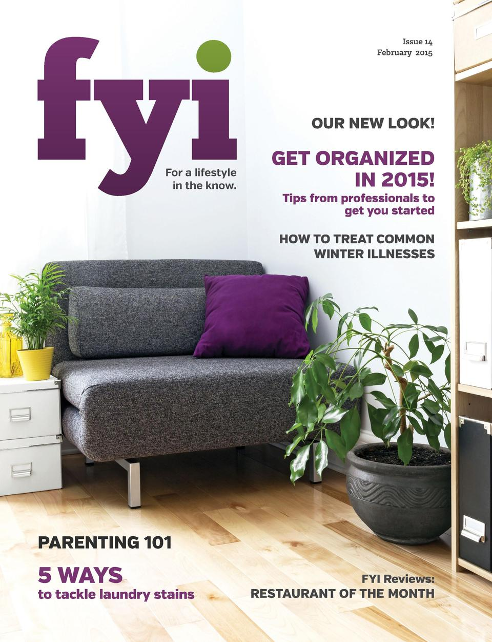 Issue 14 February 2015  OUR NEW LOOK  For a lifestyle in the know.  Get organized in 2015  Tips from professionals to get ...