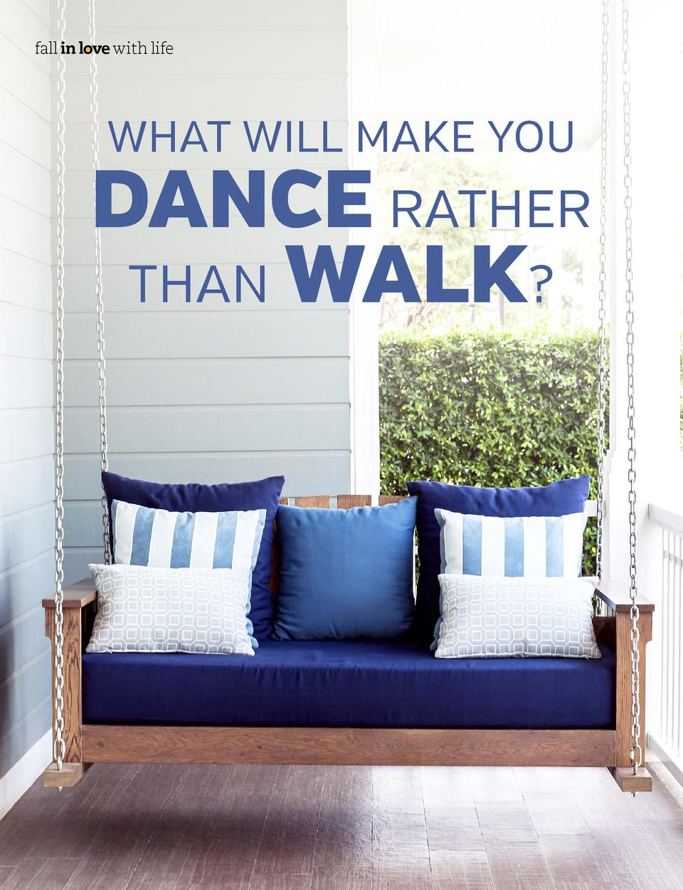 fall in love with life  WHAT WILL MAKE YOU  DANCE RATHER THAN WALK   fall in love with life  The radical act is living a l...