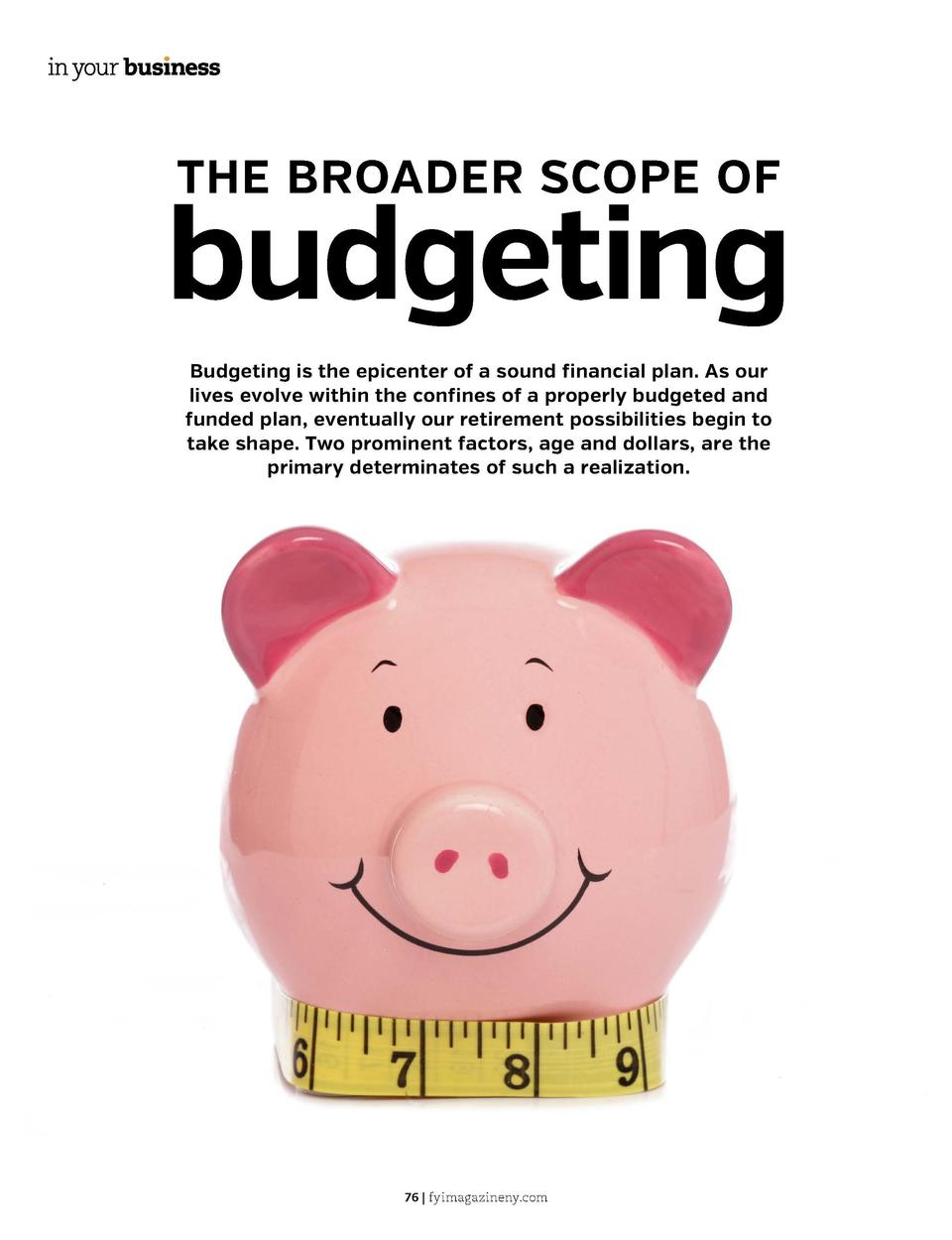 THE BROADER SCOPE OF  budgeting Budgeting is the epicenter of a sound financial plan. As our lives evolve within the confi...
