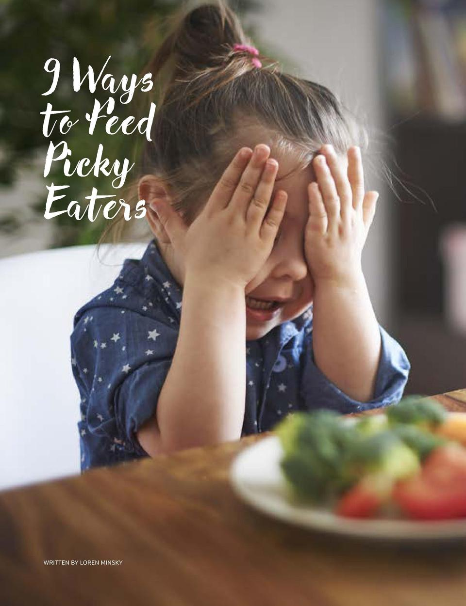 9 Ways t o Feed Picky Eaters  Most of us are familiar with the frustration when our little ones refuse to eat the food set...