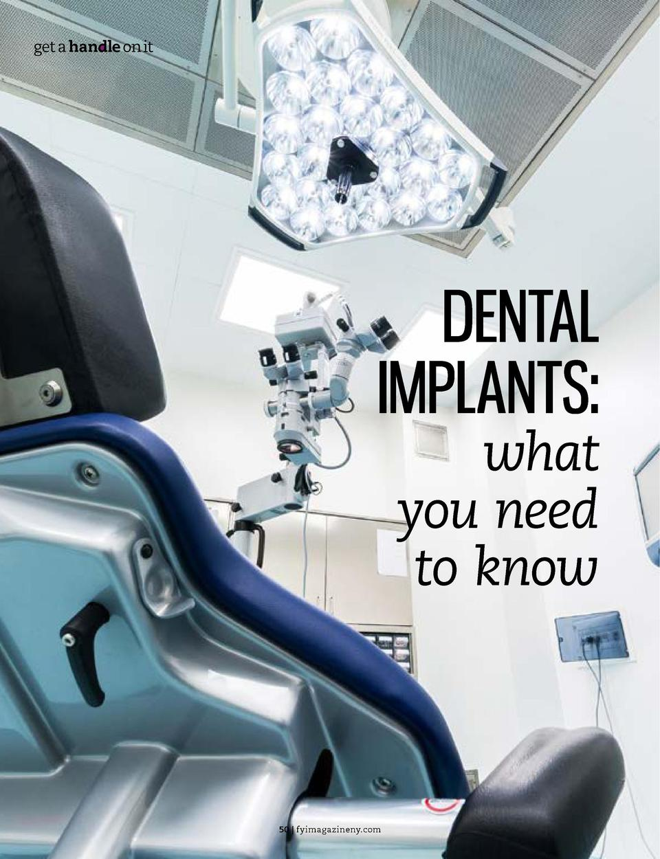 FEEL YOUR BEST  get a handle on it  I  DENTAL IMPLANTS  what you need to know  50   fyimagazineny.com  mplants, bone graft...