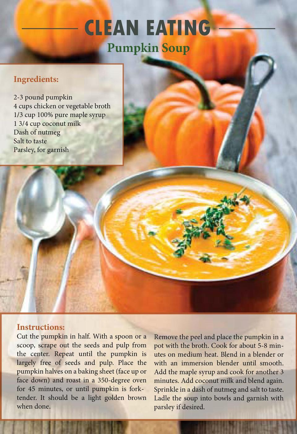 CLEAN EATING Pumpkin Soup Ingredients  2-3 pound pumpkin 4 cups chicken or vegetable broth 1 3 cup 100  pure maple syrup 1...