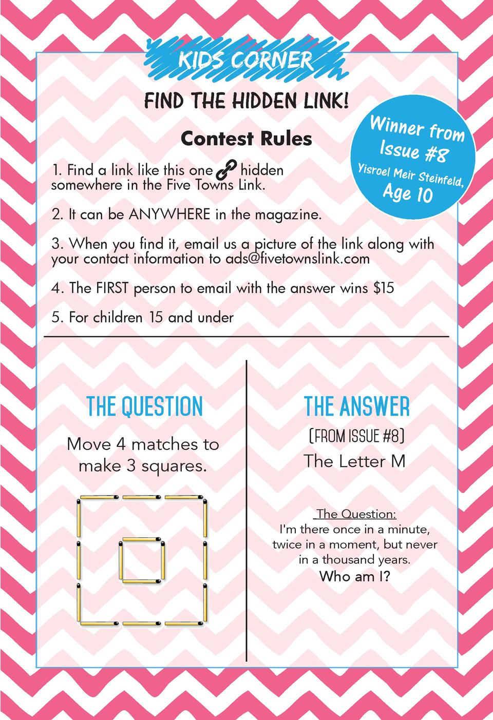 KIDS CORNER FIND THE HIDDEN LINK  Contest Rules  Winner fro m Issue  8  Yisroel Me  1. Find a link like this one hidden so...