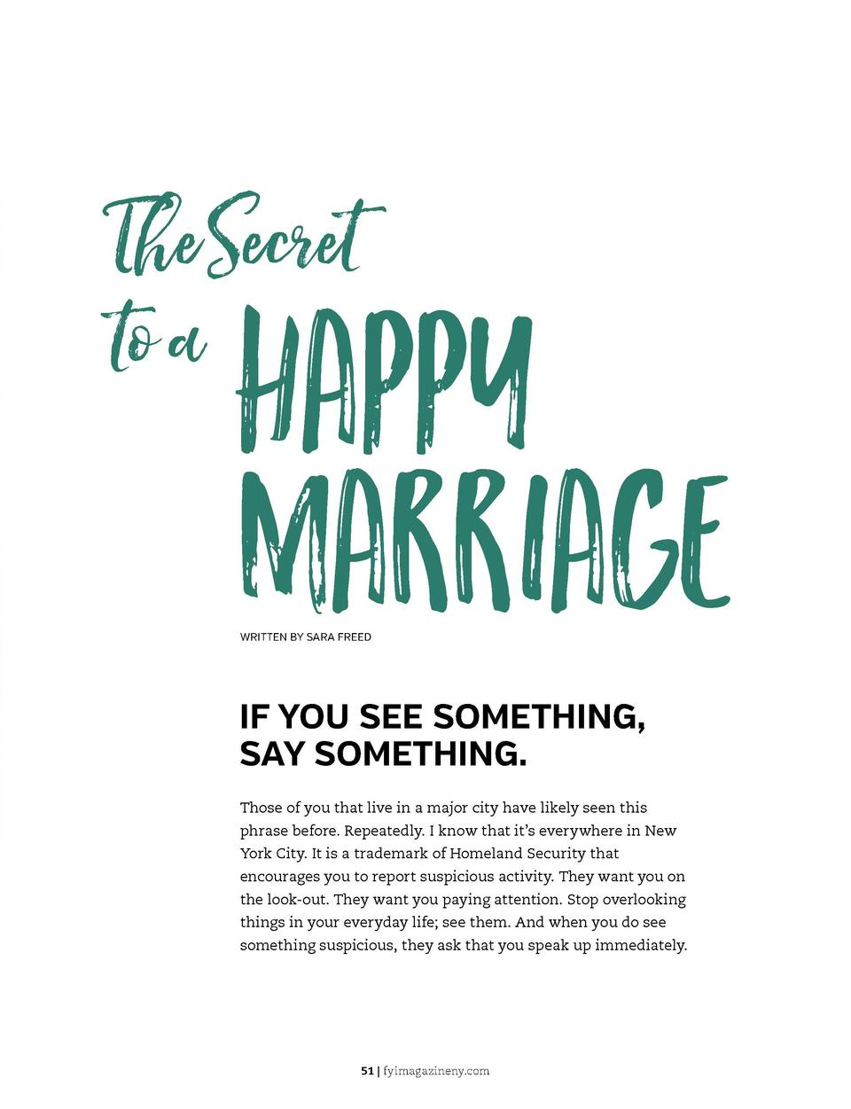 The Secret to a  Happy Marriage WRITTEN BY SARA FREED  IF YOU SEE SOMETHING, SAY SOMETHING. Those of you that live in a ma...