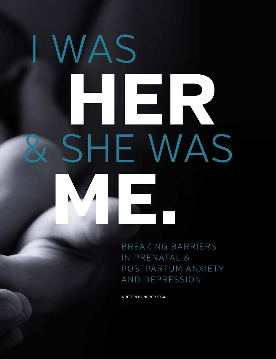 I WAS  HER   SHE WAS ME. BREAKING BARRIERS IN PRENATAL   POSTPARTUM ANXIETY AND DEPRESSION WRITTEN BY NURIT SIEGAL