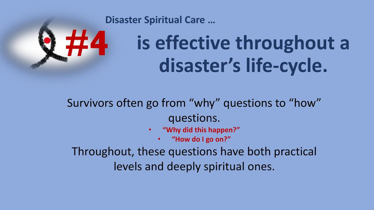 Disaster Spiritual Care       4  is effective throughout a disaster   s life-cycle.  Survivors often go from    why    que...
