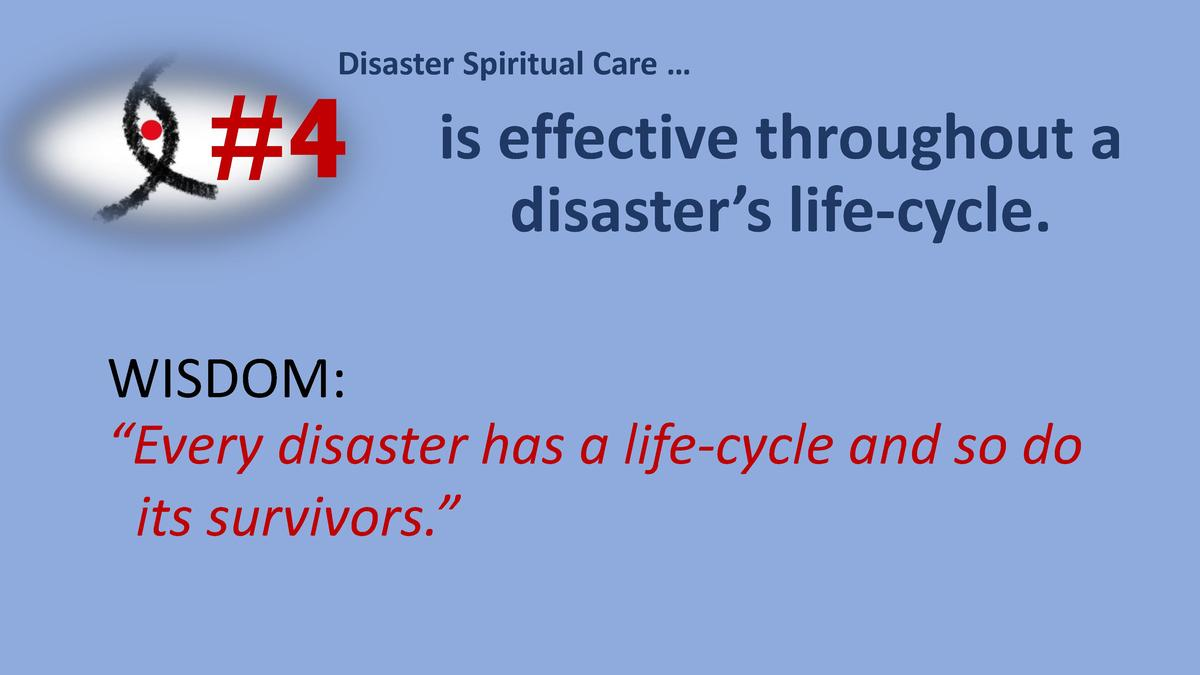 Disaster Spiritual Care       4  is effective throughout a disaster   s life-cycle.  WISDOM     Every disaster has a life-...