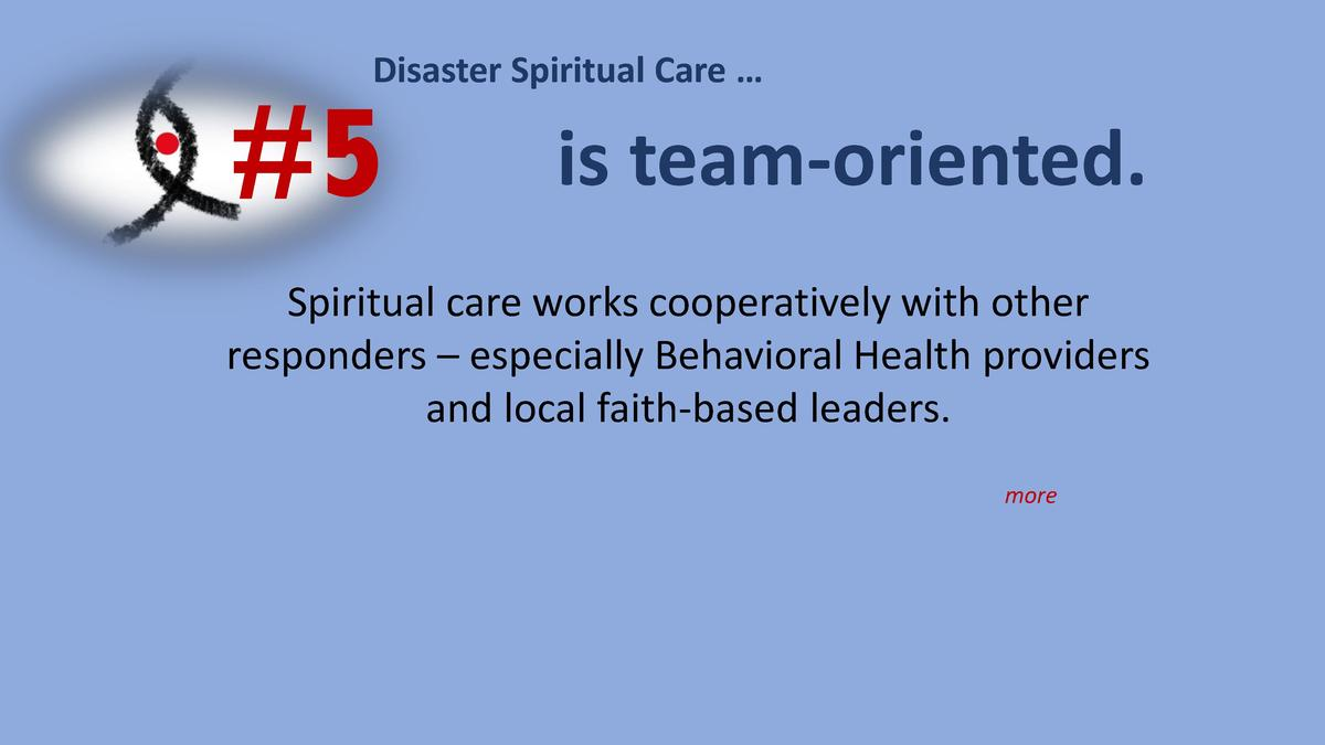 Disaster Spiritual Care       5  is team-oriented.  Spiritual care works cooperatively with other responders     especiall...