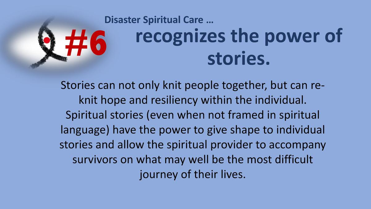 Disaster Spiritual Care       6  recognizes the power of stories.  Stories can not only knit people together, but can rekn...