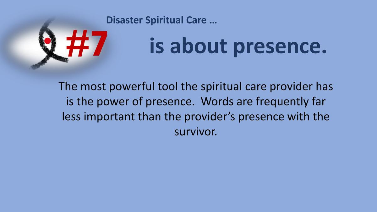 Disaster Spiritual Care       7  is about presence.  The most powerful tool the spiritual care provider has is the power o...