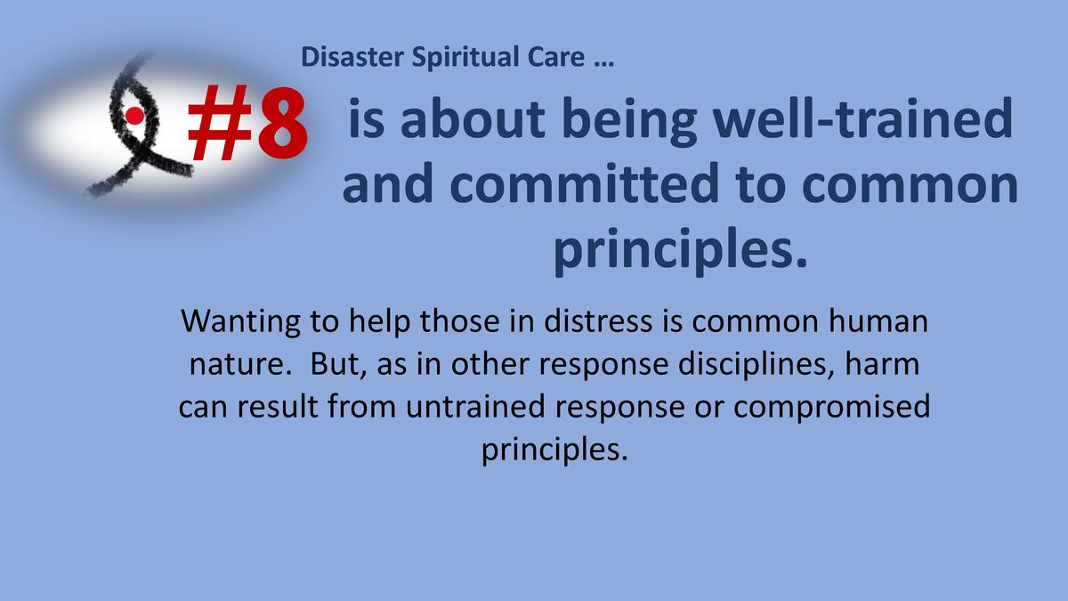 Disaster Spiritual Care       8  is about being well-trained and committed to common principles.  Wanting to help those in...