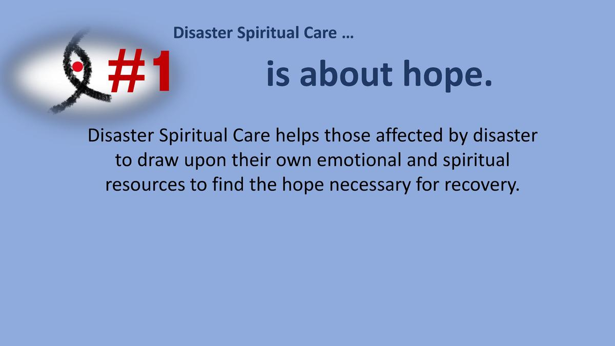Disaster Spiritual Care       1  is about hope.  Disaster Spiritual Care helps those affected by disaster to draw upon the...