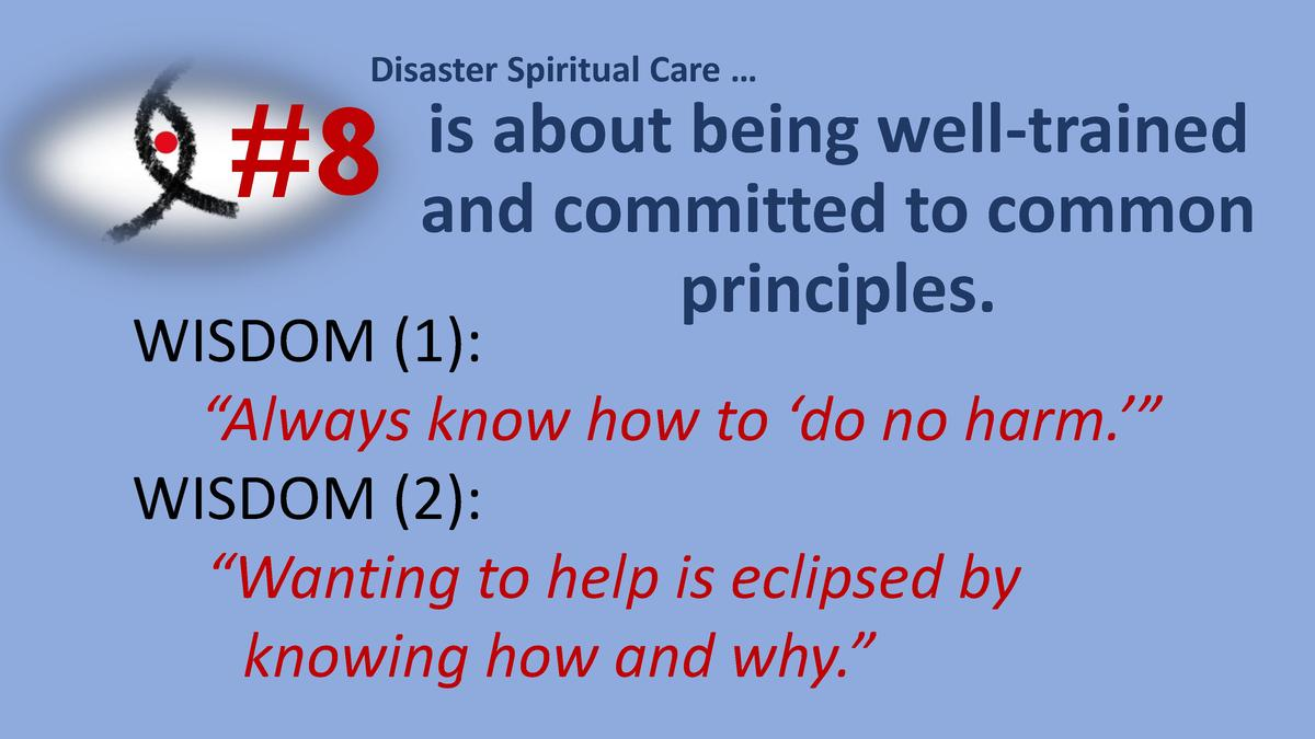 Disaster Spiritual Care       8  is about being well-trained and committed to common principles.  WISDOM  1      Always kn...