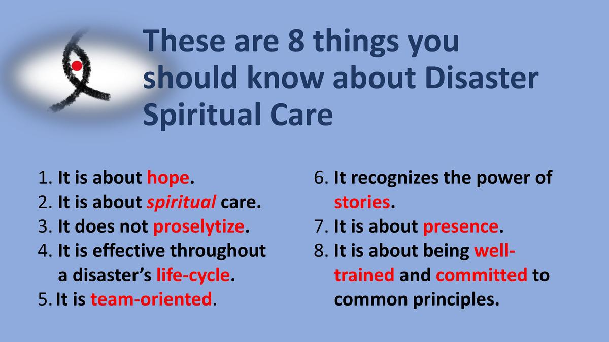 These are 8 things you should know about Disaster Spiritual Care 1. It is about hope. 2. It is about spiritual care. 3. It...