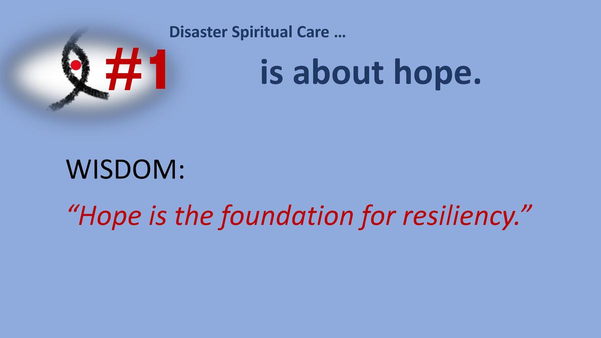 Disaster Spiritual Care       1  is about hope.  WISDOM     Hope is the foundation for resiliency.