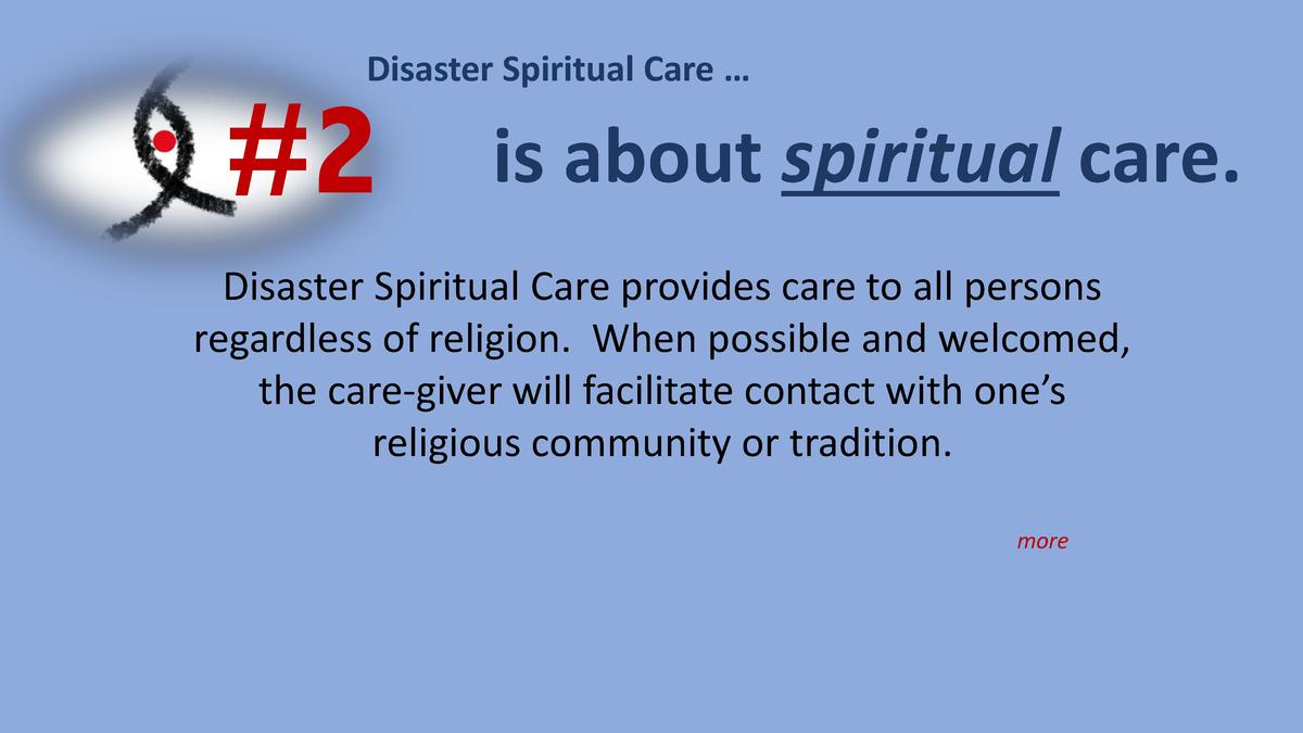 Disaster Spiritual Care       2  is about spiritual care.  Disaster Spiritual Care provides care to all persons regardless...