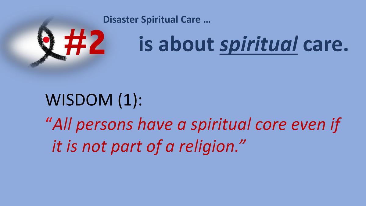 Disaster Spiritual Care       2  is about spiritual care.  WISDOM  1      All persons have a spiritual core even if it is ...