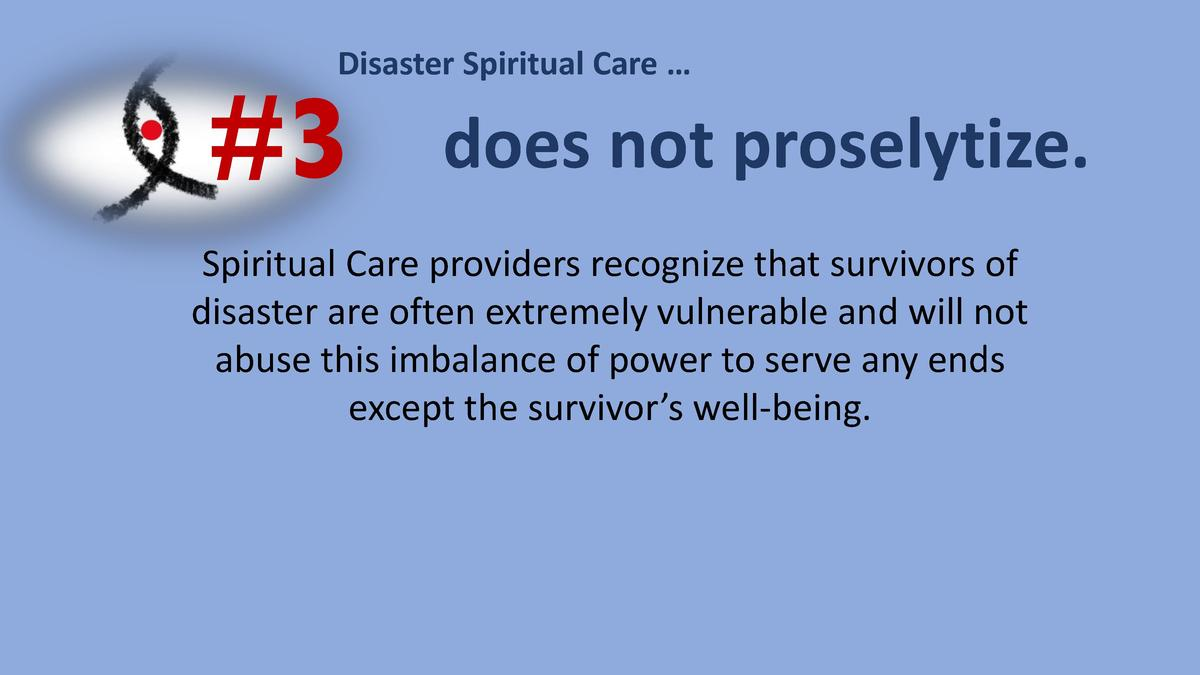 Disaster Spiritual Care       3  does not proselytize.  Spiritual Care providers recognize that survivors of disaster are ...