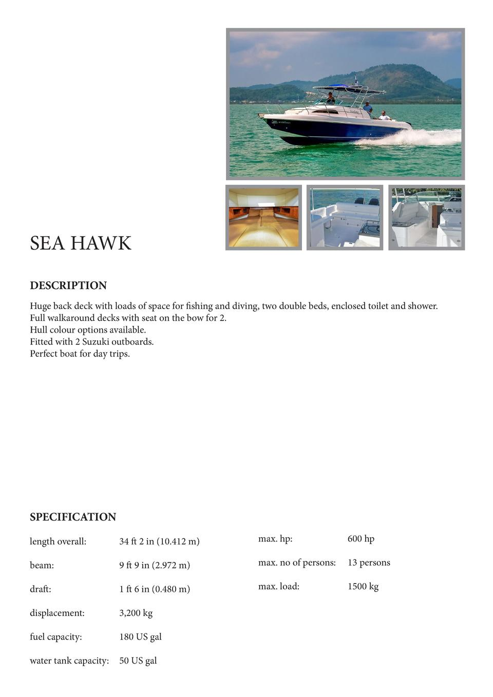 SEA HAWK DESCRIPTION Huge back deck with loads of space for fishing and diving, two double beds, enclosed toilet and showe...