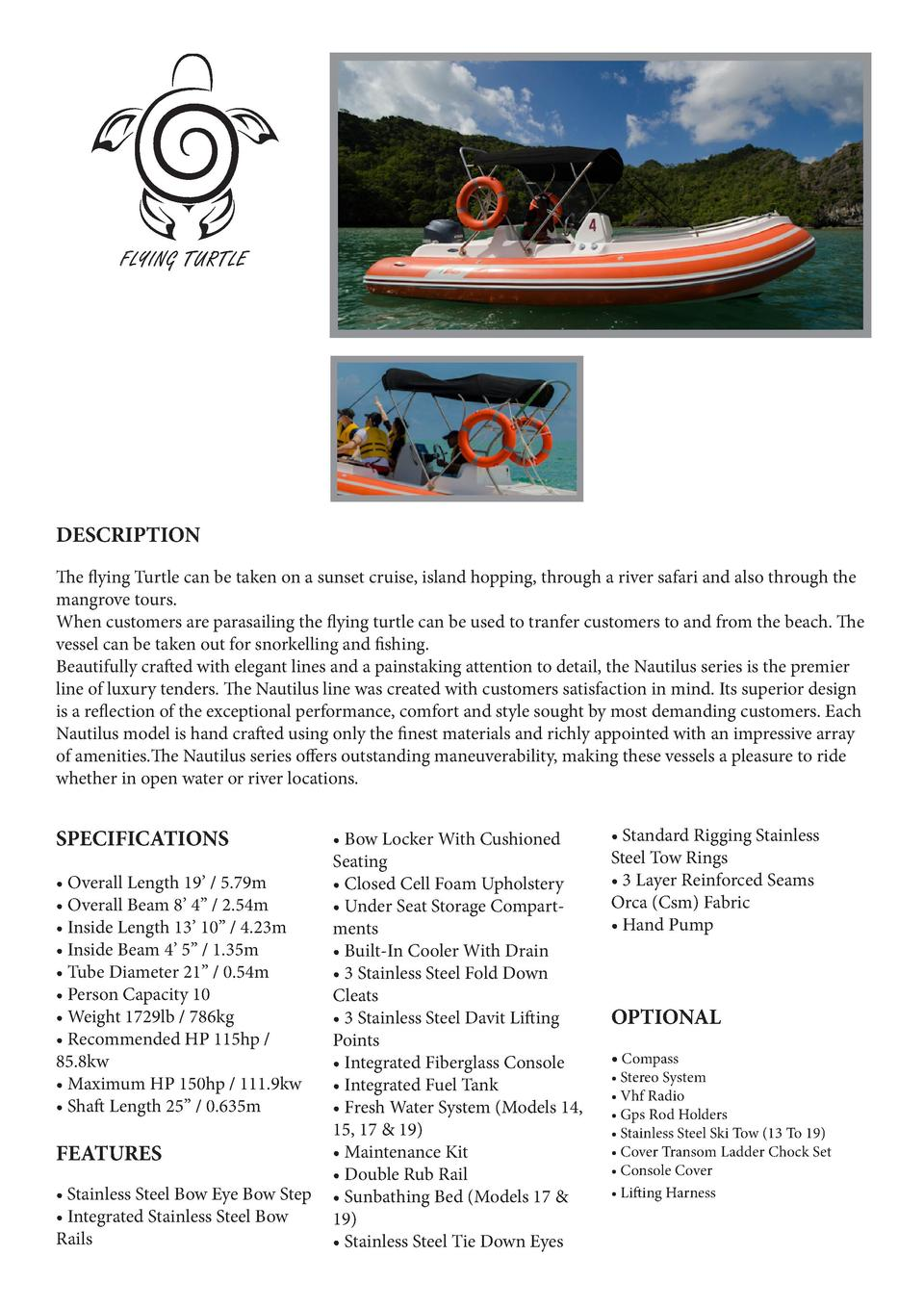 FLYING TURTLE  DESCRIPTION The flying Turtle can be taken on a sunset cruise, island hopping, through a river safari and a...