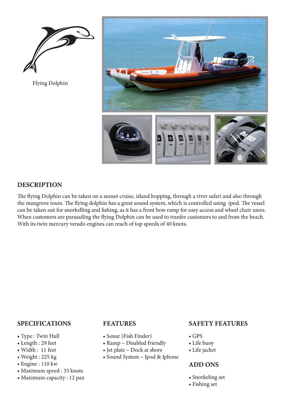 Flying Dolphin  DESCRIPTION The flying Dolphin can be taken on a sunset cruise, island hopping, through a river safari and...