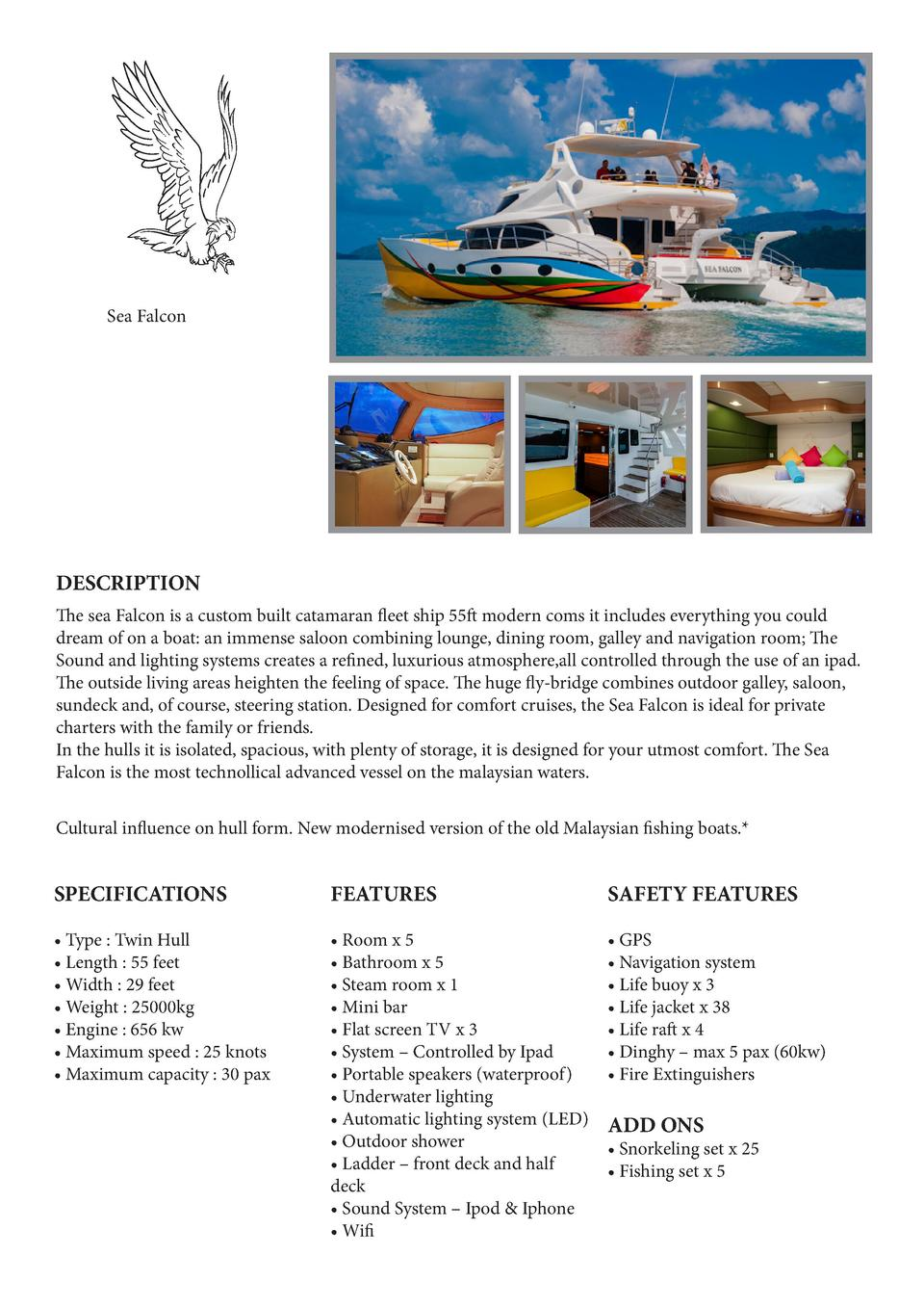 Sea Falcon  DESCRIPTION The sea Falcon is a custom built catamaran fleet ship 55ft modern coms it includes everything you ...