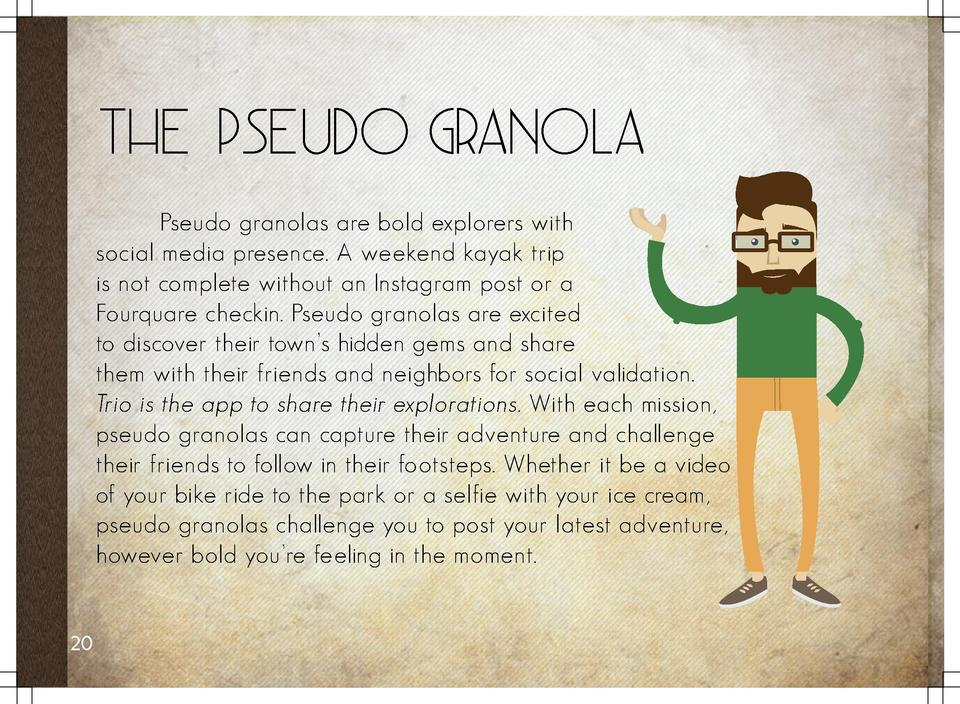 The Pseudo Granola   Pseudo granolas are bold explorers with social media presence. A weekend kayak trip is not complete w...